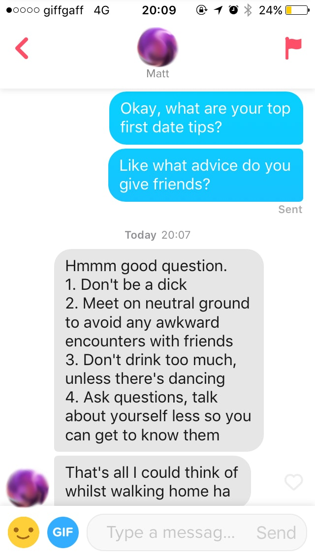 I switched the narrative around a bit with Matt and asked what type of dating  advice he might give to friends. He came back with four tips, ...